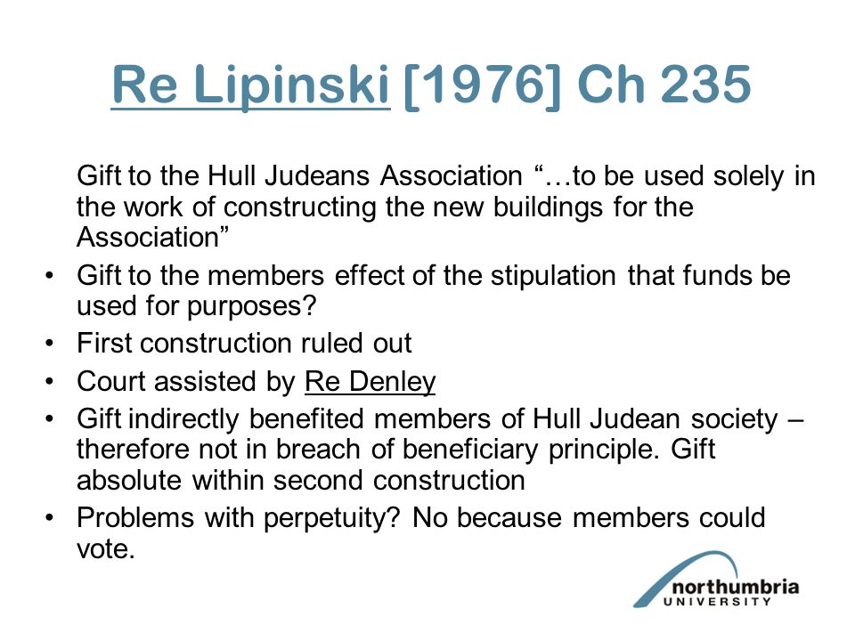 Re Lipinski [1976] Ch 235 Gift to the Hull Judeans Association …to be used solely in the work of constructing the new buildings for the Association